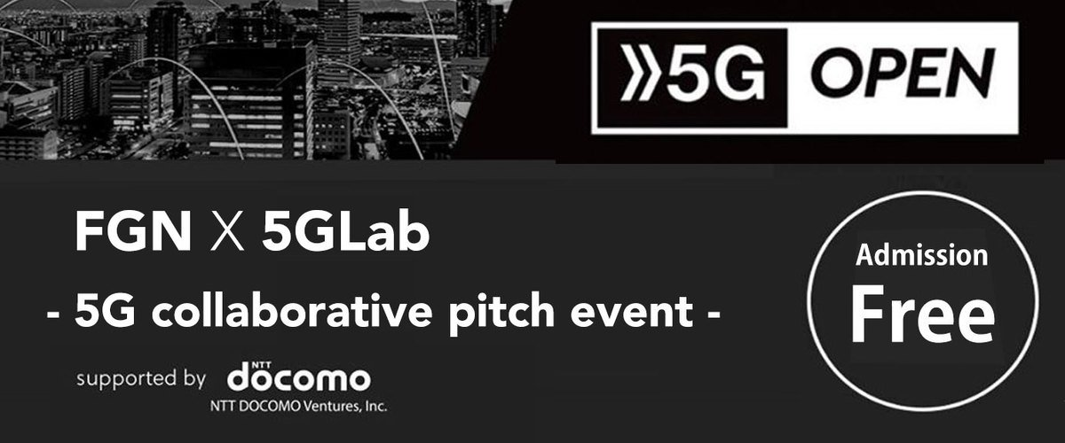 FGN x 5G Lab - 5G collaborative pitch event - Supported by NTT docomo