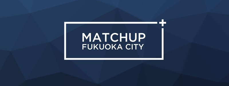 Matchup Fukuoka 2.0 has launched!